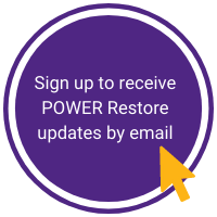 Click to sign up for POWER Restore update by email